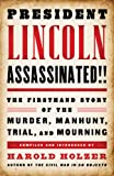 President Lincoln Assassinated!!: the Firsthand Story of the Murder, Manhunt, Tr: A Library of America Special Publication