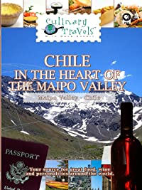 Culinary Travels – Chile – In the Heart of the Maipo Valley
