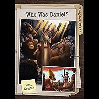 Kingdom Files: Who Was Daniel? (The Kingdom Files)