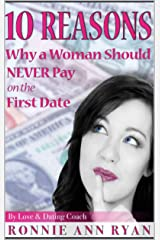 10 Reasons Why a Woman Should Never Pay on the First Date Kindle Edition