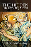 The Hidden Story of Jacob: What We Can See in Hebrew That We Cannot See in English (English Edition)