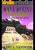 Maya Mound Mayhem (A Logan Dickerson Cozy Book 3)