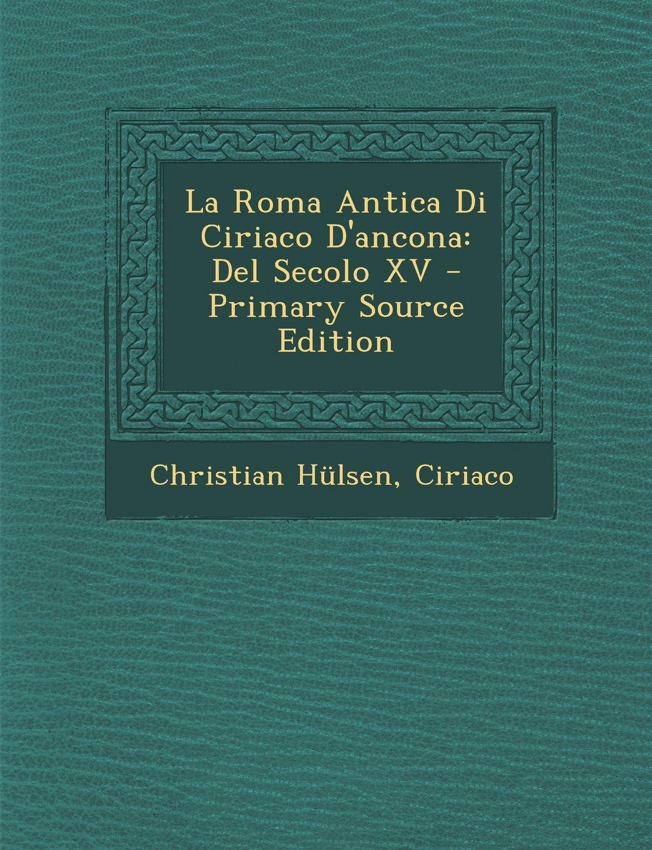 La Roma Antica Di Ciriaco D'ancona: Del Secolo XV (Italian Edition) pdf epub