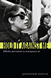 Hold It Against Me: Difficulty and Emotion in Contemporary Art (e-Duke books scholarly collection.)