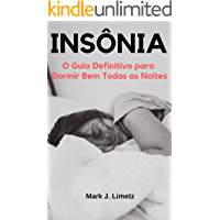Insônia: O Guia Definitivo para Dormir Bem Todas as Noites: Saiba Identificar e Eliminar as Causas da Insônia, o Que Fazer se não Consegue Dormir e a Relação da Depressão e Ansiedade com o Distúrbio