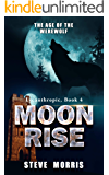 Moon Rise: The Age of the Werewolf (Lycanthropic Book 4)