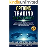 Options Trading Crash Course: The Ultimate Guide To Investing Strategies Proven To Generate Income and a Consistent Cash Flow