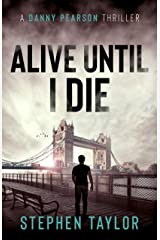 Alive Until I Die: A friend from the past. A nightmare for the future... (A Danny Pearson Thriller) Kindle Edition