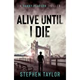 Alive Until I Die: A friend from the past. A nightmare for the future... (A Danny Pearson Thriller)