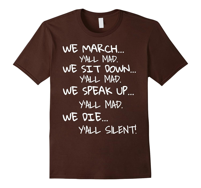 We March Y'all Mad We Sit Down We Speak Up We Die Shirt-FL