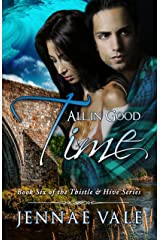 All In Good Time: Book Six of The Thistle & Hive Series Kindle Edition