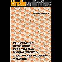 PISCICULTURA INTERMEDIA PARA TILAPIAS: MANUAL TÉCNICO Y PROPUESTA DE DISEÑO Y MANEJO.