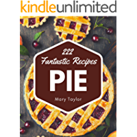 222 Fantastic Pie Recipes: Pie Cookbook - Your Best Friend Forever