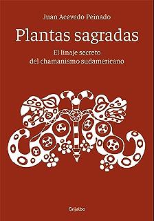 Plantas sagradas: El linaje secreto del chamanismo sudamericano (Spanish Edition)