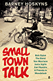 Small Town Talk: Bob Dylan, The Band, Van Morrison, Janis Joplin, Jimi Hendrix & Friends in the Wild Years of Woodstock (English Edition)