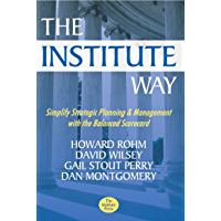 The Institute Way: Simplify Strategic Planning and Management with the Balanced Scorecard (English Edition)