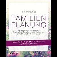 Familienplanung: Das Standardwerk zur natürlichen Empfängnisverhütung, Kontrolle der Fruchtbarkeit sowie Erfüllung des Kinderwunsches (German Edition)