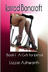 Jarrod Bancroft: Book I - A Gift for Jarrod Kindle Edition