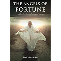 The Angels of Fortune: Magick for Enrichment, Passion, and Triumph