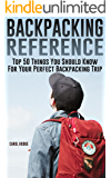 Backpacking Reference: Top 50 Things You Should Know For Your Perfect Backpacking Trip