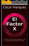 El Factor X: Un manual de 10 pasos para iniciar tu propio negocio y tener éxito.