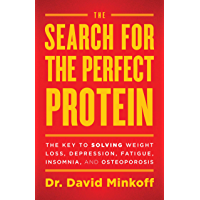 The Search for the Perfect Protein: The Key to Solving Weight Loss, Depression, Fatigue, Insomnia, and Osteoporosis (English Edition)