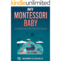 My Montessori Baby: A Complete Guide to Your Child's Early Education (Montessori Toddler) (How to Discipline Your Toddler in the First Years, Organize Your Home and Establish Peaceful Parenting)