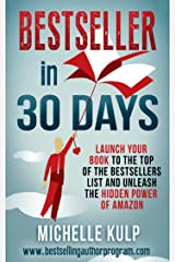 Bestseller in 30 Days: Launch Your Book to the Top of the Bestsellers List and Unleash the Hidden Power of Amazon Kindle Edition