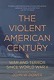 The Violent American Century: War and Terror Since World War II (Dispatch Books) (English Edition)