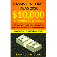 Passive Income Ideas 2020: $10,000/month LATEST Guide - Amazon FBA, Dropshipping, Affiliate Marketing, + 47 Profitable Opportunities Analyzed to Make Money ... Location & Time Freedom (English Edition)