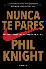 Nunca te pares: Autobiografía del fundador de Nike (Spanish Edition) Kindle Edition