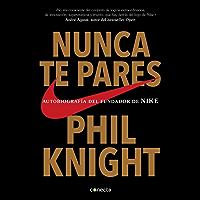 Nunca te pares: Autobiografía del fundador de Nike (Spanish Edition)