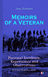 Memoirs of a Veteran: Personal Incidents, Experiences and Observations: Civil War Memories Series