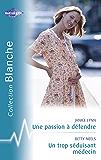 Une passion à défendre - Un trop séduisant médecin (Harlequin Blanche)