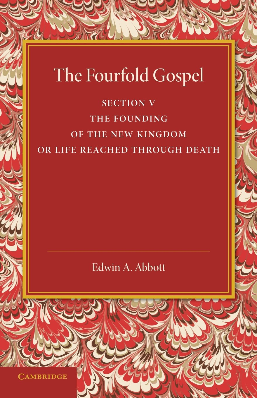 Read Online The Fourfold Gospel: Volume 5, The Founding of the New Kingdom or Life Reached Through Death PDF