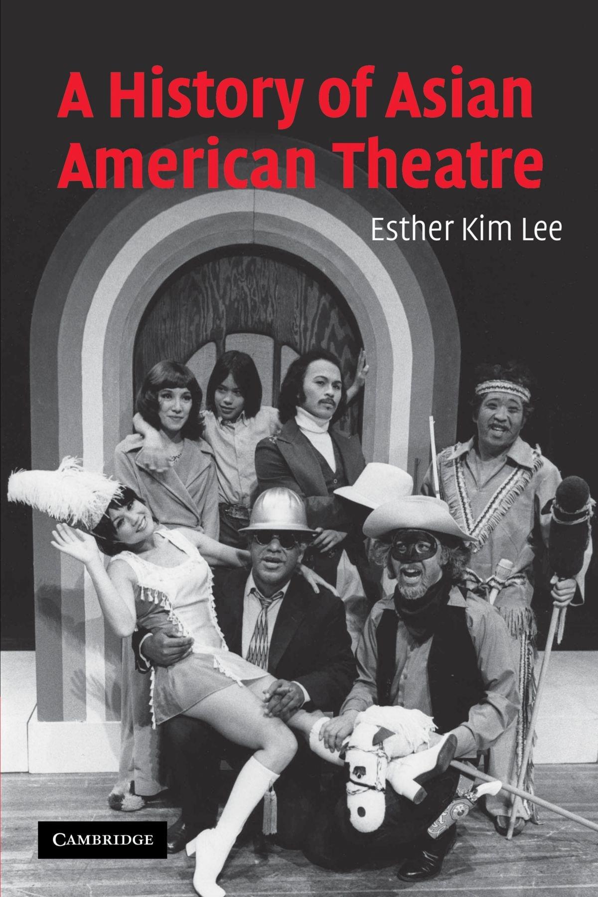 A History of Asian American Theatre (Cambridge Studies in American Theatre and Drama) pdf