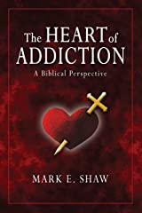 The Heart of Addiction: A Biblical Perspective Kindle Edition