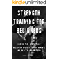 Strength Training for Beginners: How to Get the Beach Body You Have Always Wanted (English Edition)