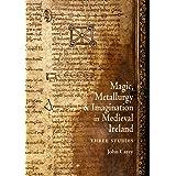 Magic, Metallurgy and Imagination in Medieval Ireland: Three Studies (Celtic Studies Publications)