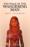 The Walk of the Wandering Man: Part 3: The Darkening