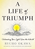 A Life of Triumph: Unleashing Your Light Upon the World