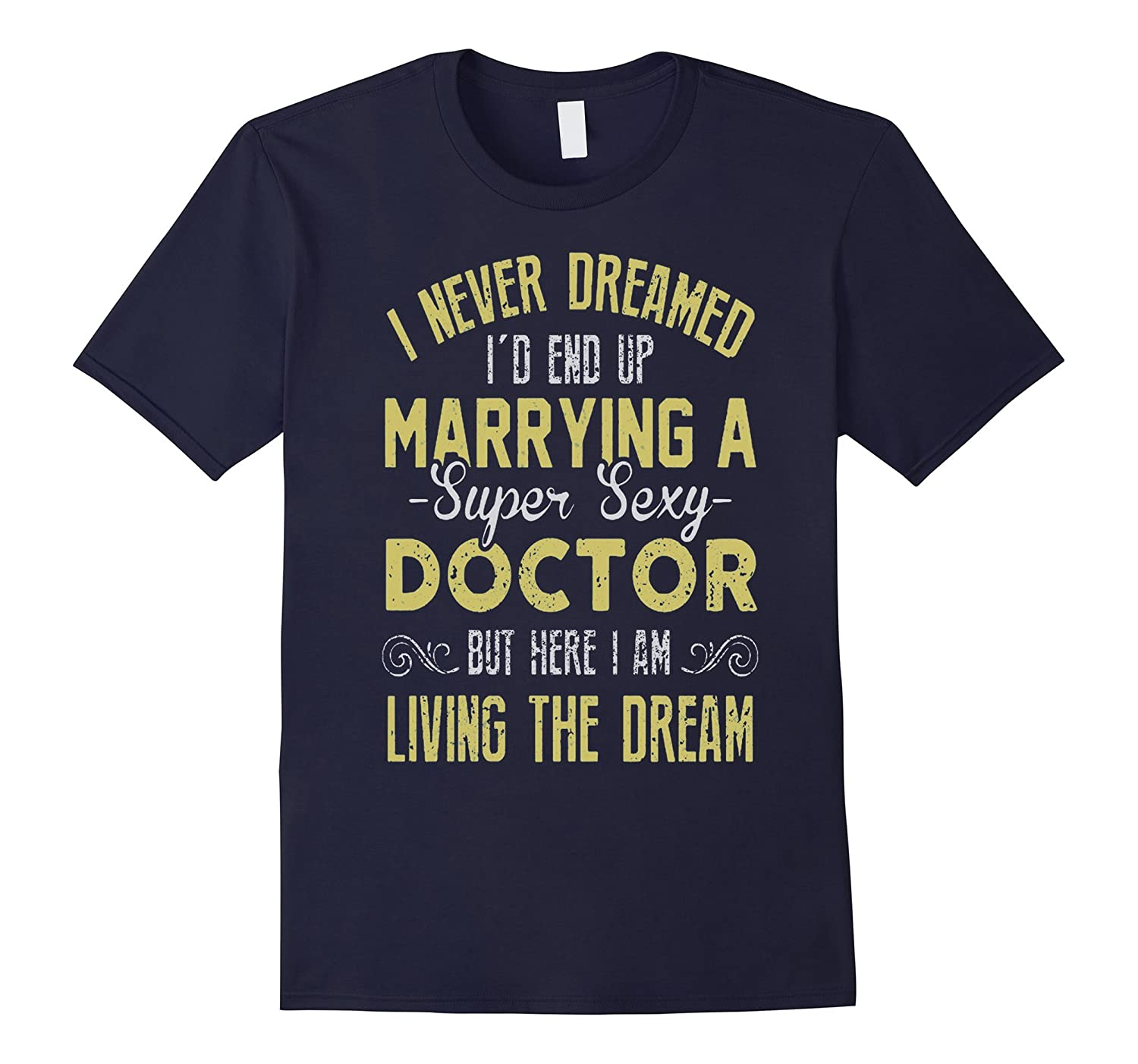 I Never Dreamed Id End Up Marrying A Super Sexy Doctor Tee-Vaci