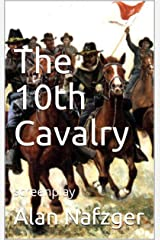 The 10th Cavalry: screenplay Kindle Edition