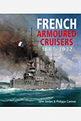 French Armoured Cruisers: 1887 1932 Hardcover