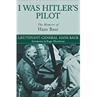I Was Hitler's Pilot: The Memoirs of Hans Baur (English Edition)