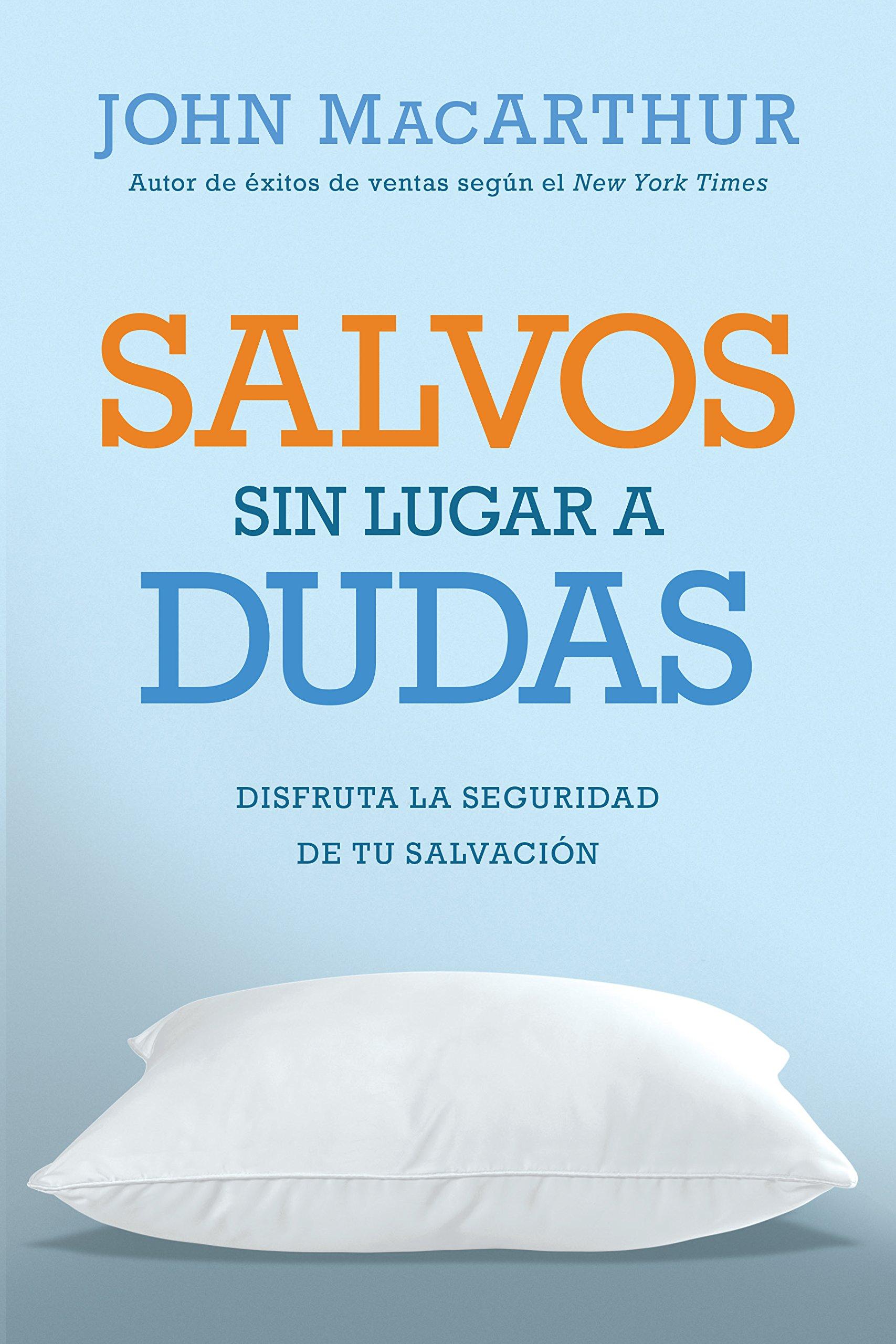 Salvos sin lugar a dudas  Disfruta la seguridad de tu salvación (Spanish  Edition)  John MacArthur  9780825456077  Amazon.com  Books cbf36612ea