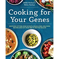 Cooking for Your Genes: Discover cutting-edge science, hassle-free, delicious recipes...