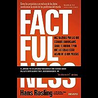 Factfulness: Diez razones por las que estamos equivocados sobre el mundo. Y por qué las cosas están mejor de lo que piensas.