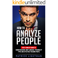 How to Analyze People: The #1 Analyst Guide to Human Behavior, Body Language, Personality Types and effectively Reading People (Instantly uncover what people think and feel just by observing them)
