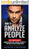 How to Analyze People: The #1 Analyst Guide to Human Behavior, Body Language, Personality Types and effectively Reading People